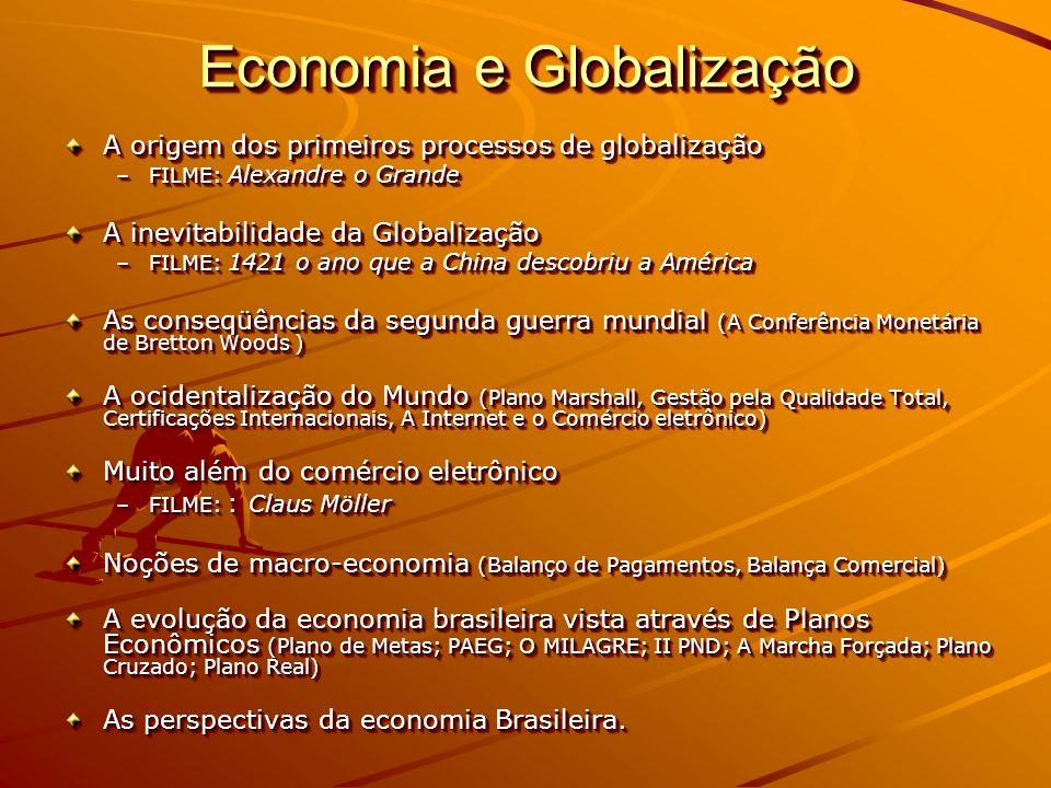 Economia e Globalização A origem dos primeiros processos de globalização –FILME: Alexandre o Grande A inevitabilidade da Globalização –FILME: 1421 o a