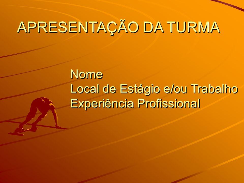 APRESENTAÇÃO DA TURMA Nome Local de Estágio e/ou Trabalho Experiência Profissional Nome Local de Estágio e/ou Trabalho Experiência Profissional