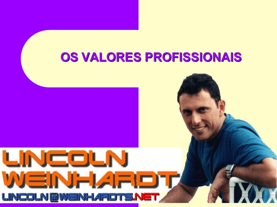 OS VALORES PROFISSIONAIS Lincoln Weinhardt