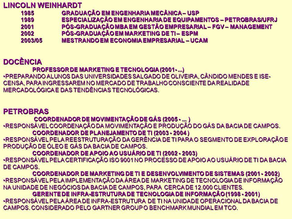 LINCOLN WEINHARDT 1985 GRADUAÇÃO EM ENGENHARIA MECÂNICA – USP 1989 ESPECIALIZAÇÃO EM ENGENHARIA DE EQUIPAMENTOS – PETROBRAS/UFRJ 2001 PÓS-GRADUAÇÃO MB