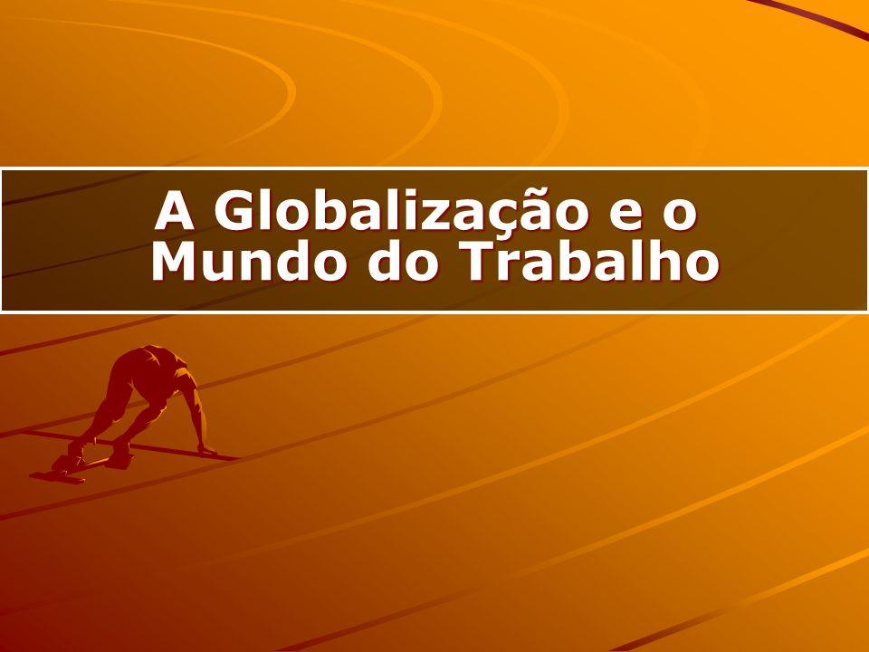 A Globalização e o Mundo do Trabalho