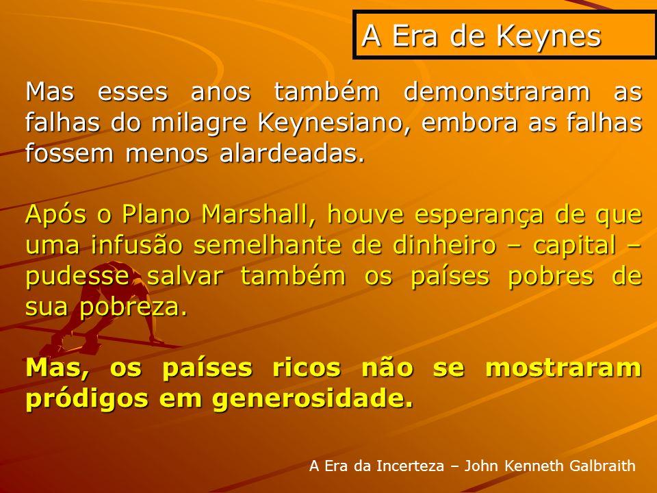 Mas esses anos também demonstraram as falhas do milagre Keynesiano, embora as falhas fossem menos alardeadas. Após o Plano Marshall, houve esperança d