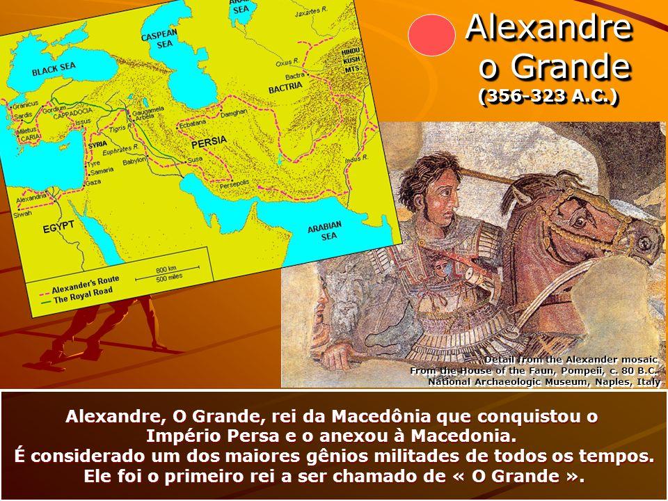 Alexandre o Grande o Grande (356-323 A.C.) Alexandre o Grande o Grande (356-323 A.C.) Alexandre, O Grande, rei da Macedônia que conquistou o Império P