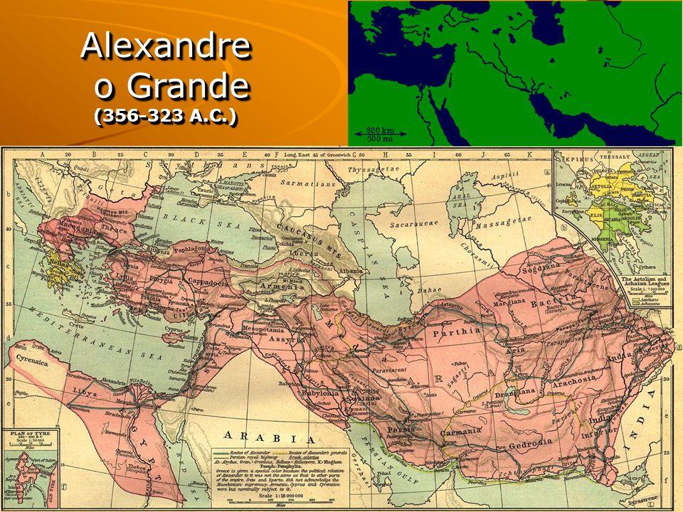 Alexandre o Grande o Grande (356-323 A.C.) Alexandre o Grande o Grande (356-323 A.C.)