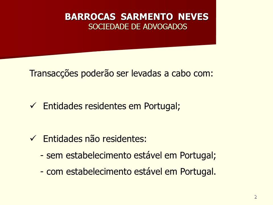 2 BARROCAS SARMENTO NEVES SOCIEDADE DE ADVOGADOS Transacções poderão ser levadas a cabo com: Entidades residentes em Portugal; Entidades não residente
