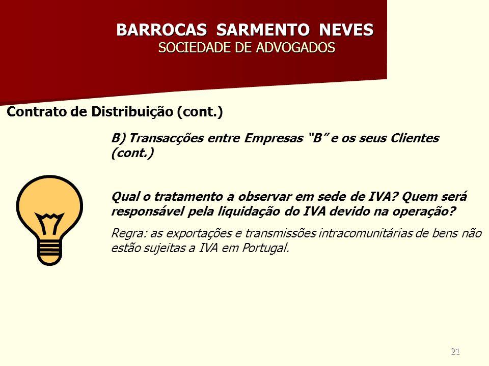 21 BARROCAS SARMENTO NEVES SOCIEDADE DE ADVOGADOS Contrato de Distribuição (cont.) B) Transacções entre Empresas B e os seus Clientes (cont.) Qual o t