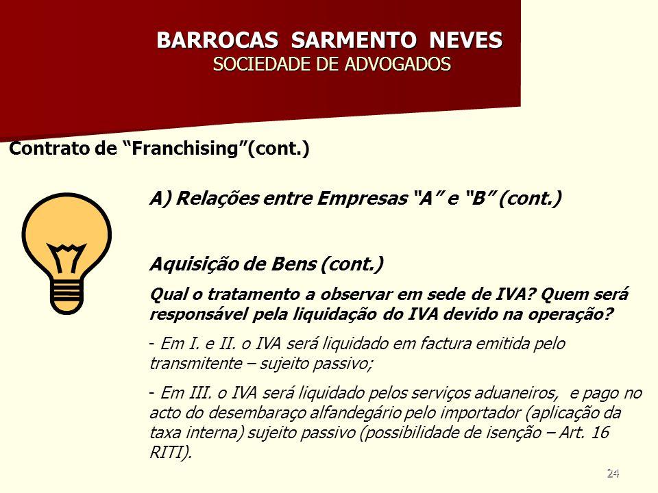24 BARROCAS SARMENTO NEVES SOCIEDADE DE ADVOGADOS Contrato de Franchising(cont.) A) Relações entre Empresas A e B (cont.) Aquisição de Bens (cont.) Qu