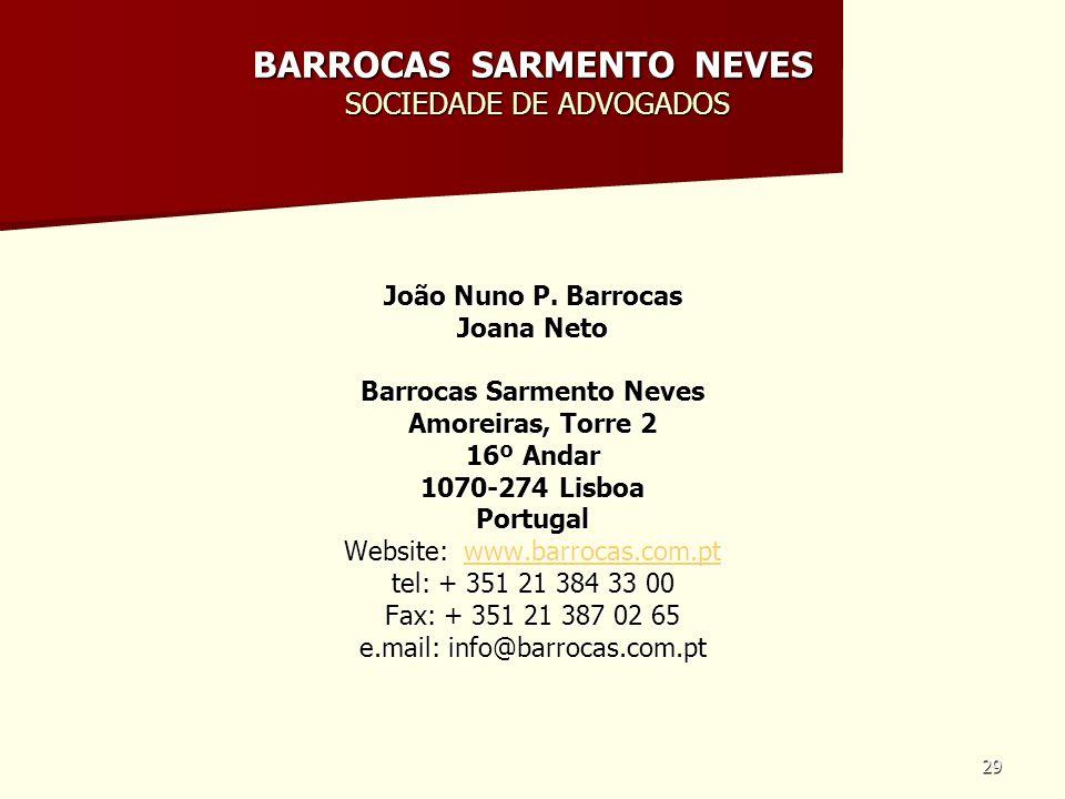 29 BARROCAS SARMENTO NEVES SOCIEDADE DE ADVOGADOS João Nuno P. Barrocas Joana Neto Barrocas Sarmento Neves Amoreiras, Torre 2 16º Andar 1070-274 Lisbo