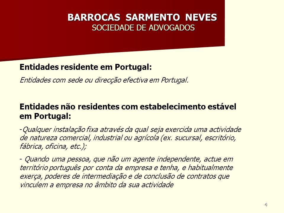 4 BARROCAS SARMENTO NEVES SOCIEDADE DE ADVOGADOS Entidades residente em Portugal: Entidades com sede ou direcção efectiva em Portugal. Entidades não r