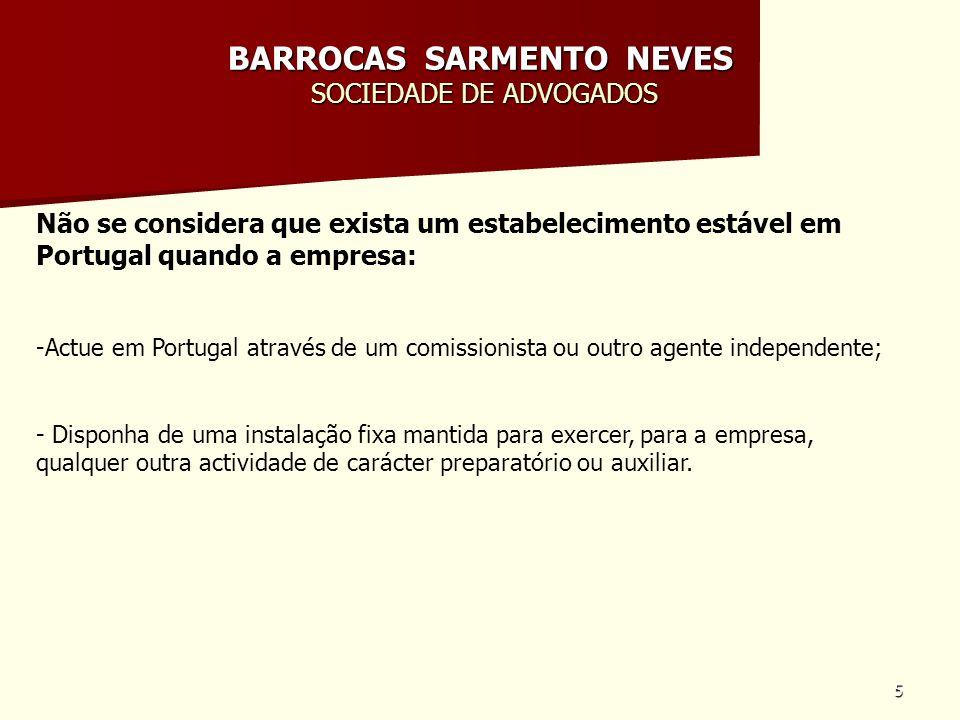 5 BARROCAS SARMENTO NEVES SOCIEDADE DE ADVOGADOS Não se considera que exista um estabelecimento estável em Portugal quando a empresa: -Actue em Portug