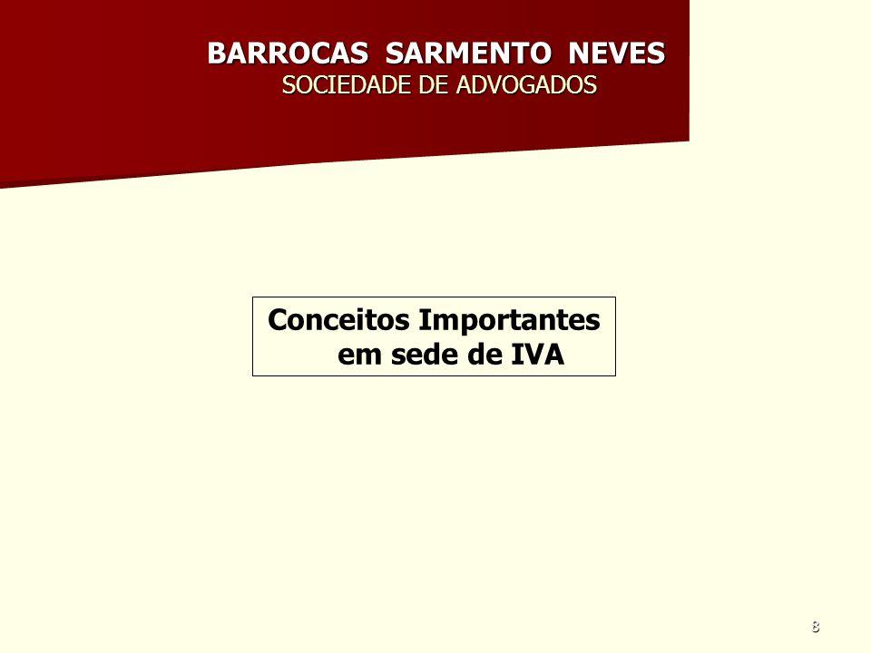 8 BARROCAS SARMENTO NEVES SOCIEDADE DE ADVOGADOS Conceitos Importantes em sede de IVA