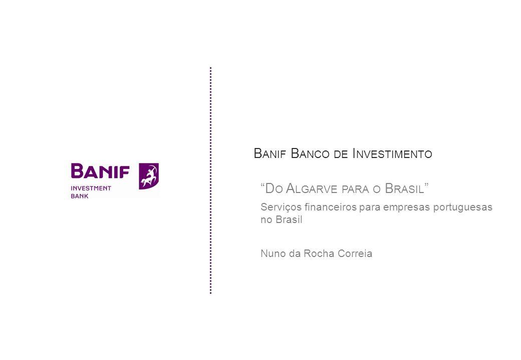 B ANIF INVESTMENT BANK 3 1.Brasil: um mundo de oportunidades 2.Serviços financeiros do BANIF BANCO DE INVESTIMENTO orientados às oportunidades de investimento no Brasil 3.Aspectos práticos da internacionalização para o Brasil (know-how do BANIF BANCO DE INVESTIMENTO) Conteúdo