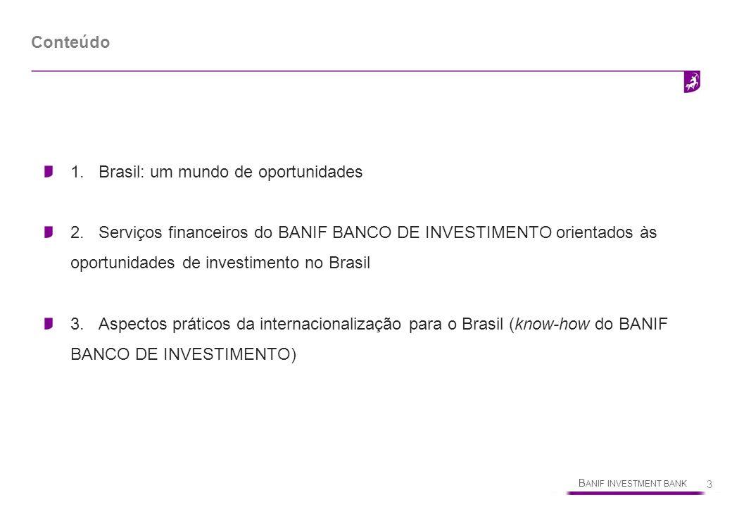 B ANIF INVESTMENT BANK 3 1.Brasil: um mundo de oportunidades 2.Serviços financeiros do BANIF BANCO DE INVESTIMENTO orientados às oportunidades de inve