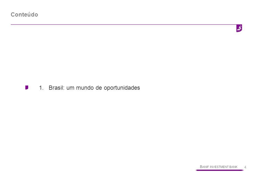 B ANIF INVESTMENT BANK 4 1.Brasil: um mundo de oportunidades Conteúdo