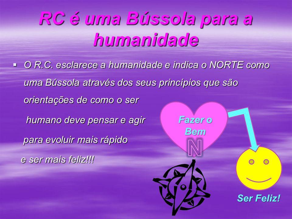 RC é uma Bússola para a humanidade O R.C. esclarece a humanidade e indica o NORTE como uma Bússola através dos seus princípios que são orientações de