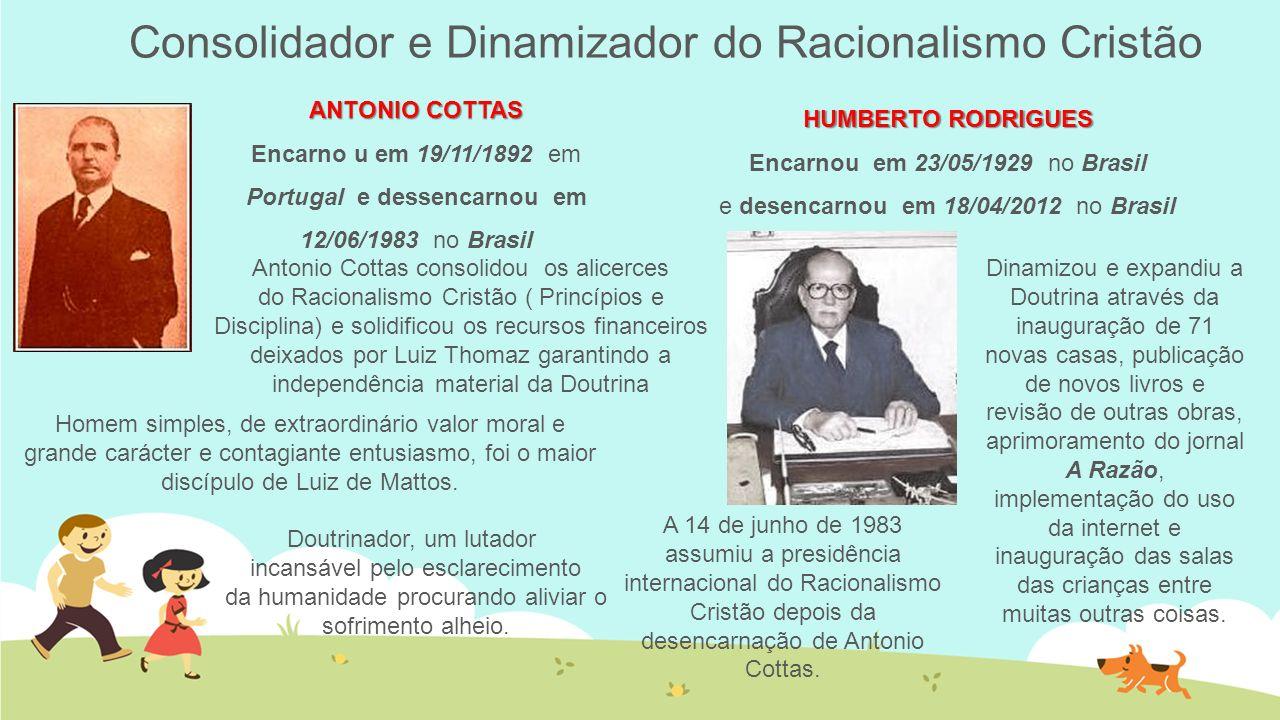 Consolidador e Dinamizador do Racionalismo Cristão Dinamizou e expandiu a Doutrina através da inauguração de 71 novas casas, publicação de novos livro