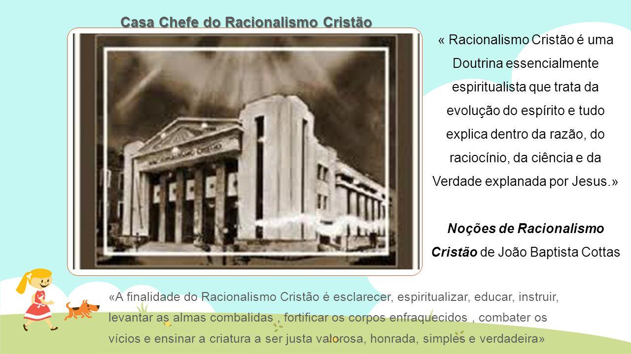 « Racionalismo Cristão é uma Doutrina essencialmente espiritualista que trata da evolução do espírito e tudo explica dentro da razão, do raciocínio, d
