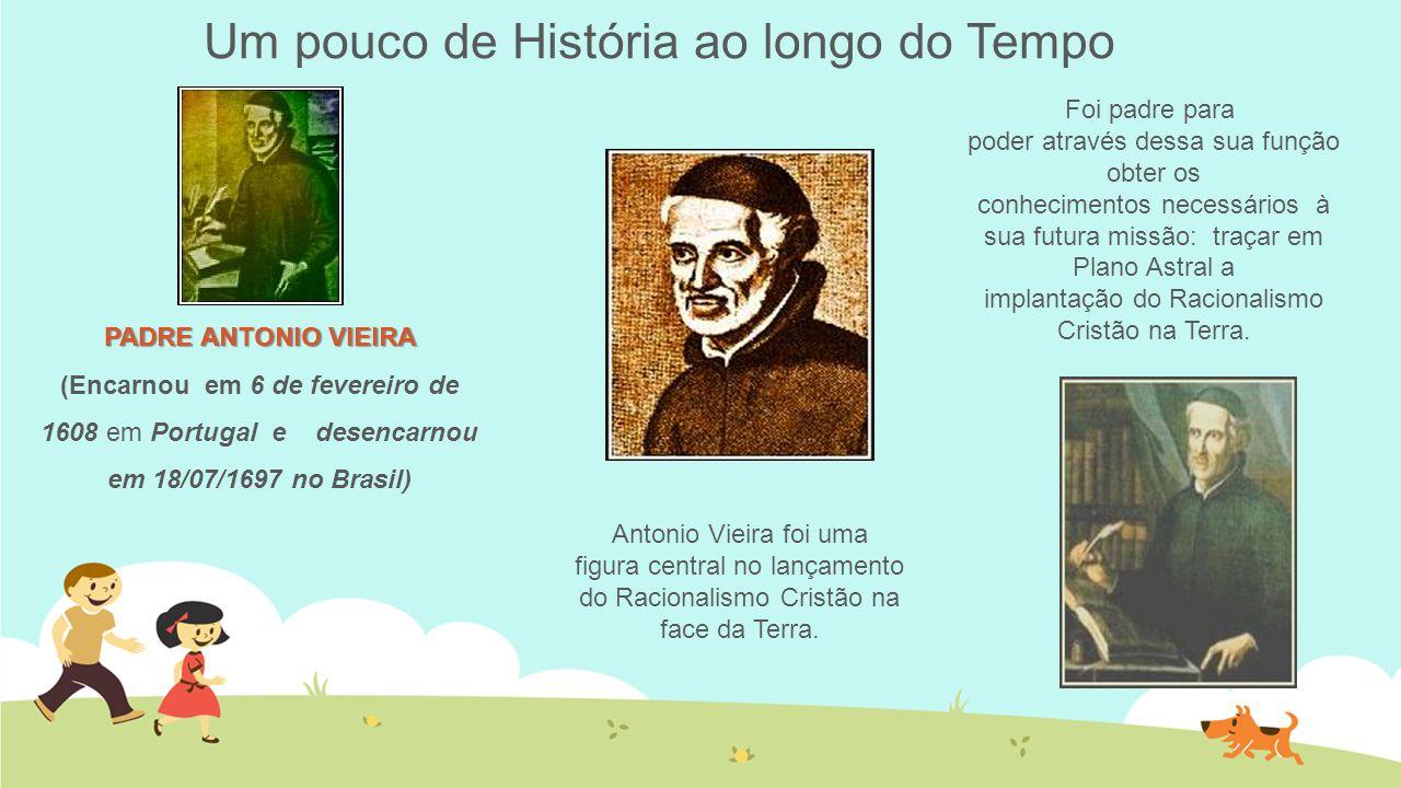 Um pouco de História ao longo do Tempo Antonio Vieira foi uma figura central no lançamento do Racionalismo Cristão na face da Terra. PADRE ANTONIO VIE