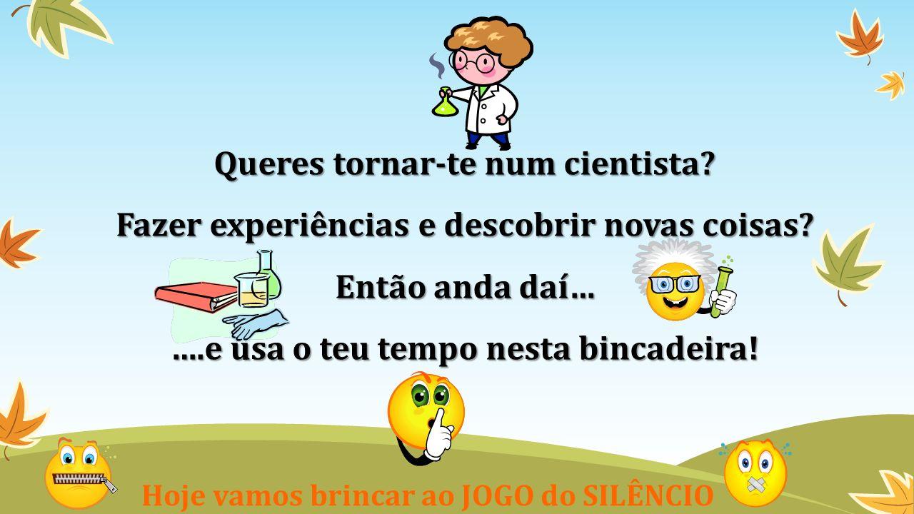 Queres tornar-te num cientista? Fazer experiências e descobrir novas coisas? Então anda daí… ….e usa o teu tempo nesta bincadeira! Hoje vamos brincar