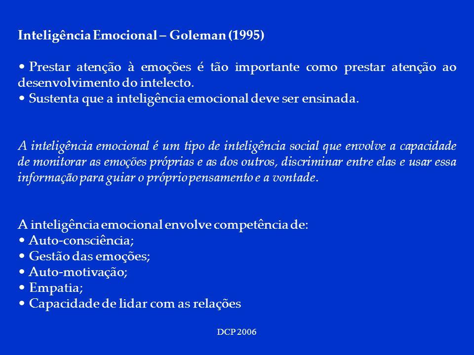 DCP 2006 Inteligência Emocional – Goleman (1995) Prestar atenção à emoções é tão importante como prestar atenção ao desenvolvimento do intelecto. Sust