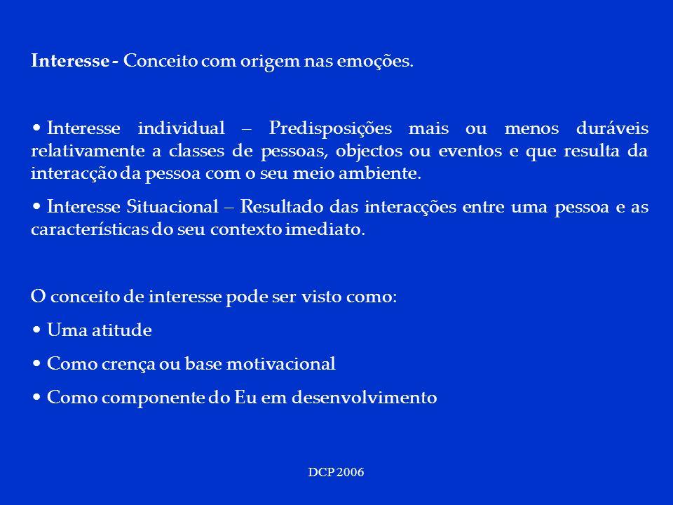 DCP 2006 Interesse - Conceito com origem nas emoções. Interesse individual – Predisposições mais ou menos duráveis relativamente a classes de pessoas,