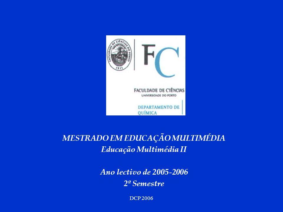 DCP 2006 MESTRADO EM EDUCAÇÃO MULTIMÉDIA Educação Multimédia II Ano lectivo de 2005-2006 2º Semestre