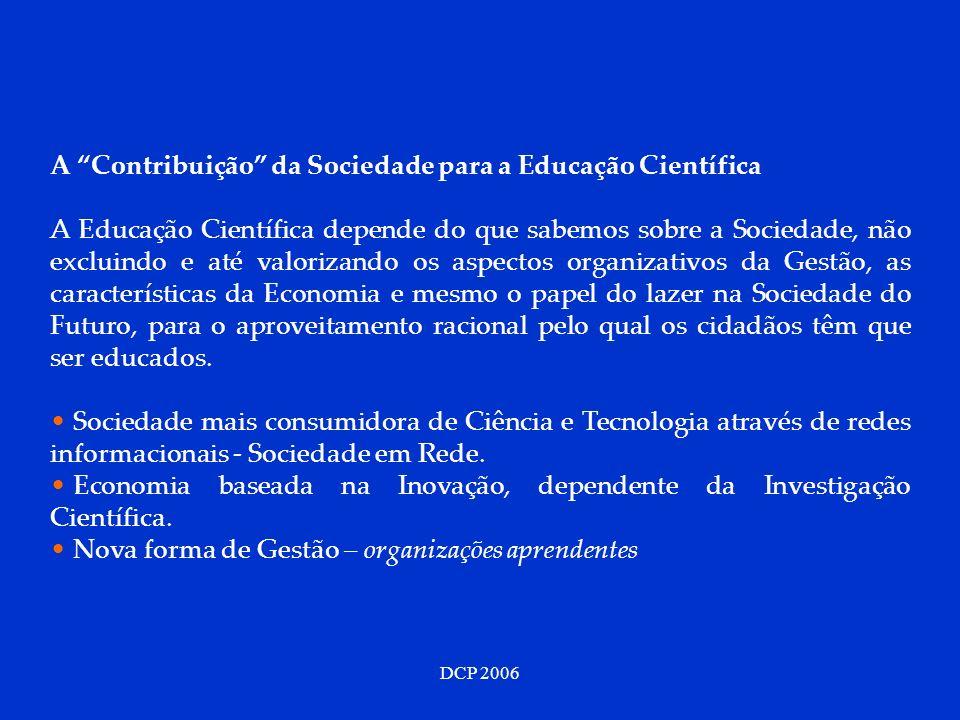 DCP 2006 A Contribuição da Sociedade para a Educação Científica A Educação Científica depende do que sabemos sobre a Sociedade, não excluindo e até va