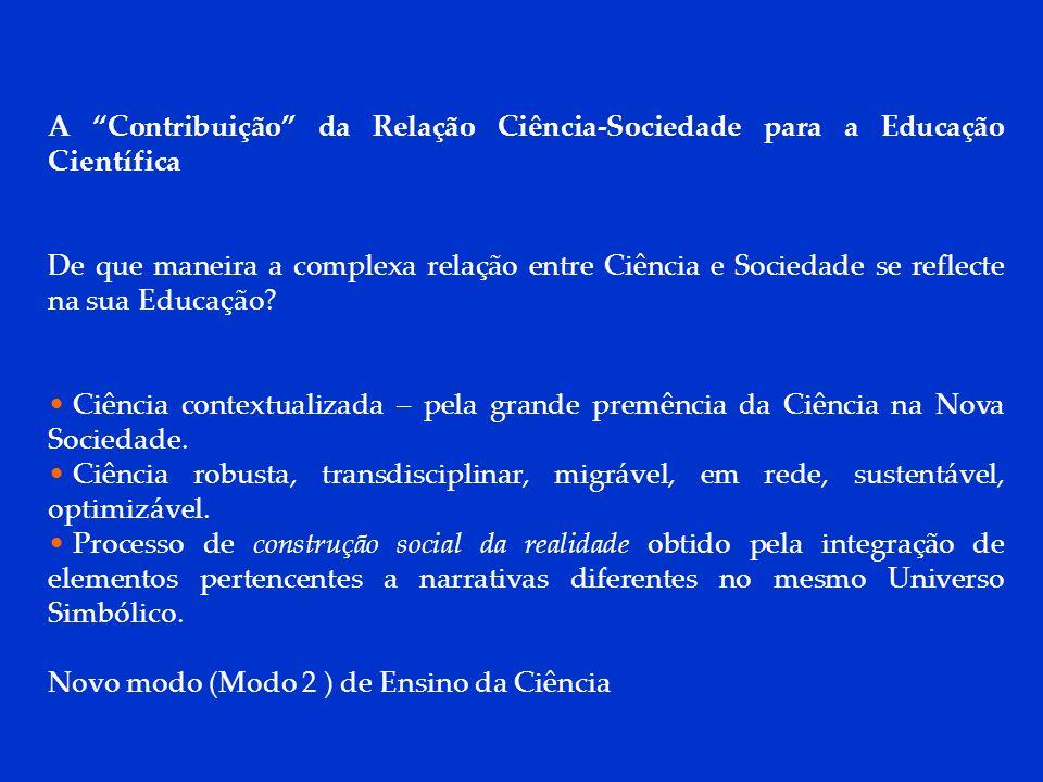 DCP 2006 A Contribuição da Relação Ciência-Sociedade para a Educação Científica De que maneira a complexa relação entre Ciência e Sociedade se reflect