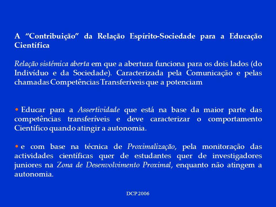 DCP 2006 A Contribuição da Relação Espírito-Sociedade para a Educação Científica Relação sistémica aberta em que a abertura funciona para os dois lado