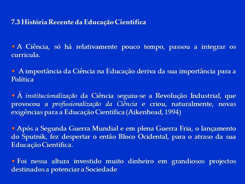 DCP 2006 7.3 História Recente da Educação Científica A Ciência, só há relativamente pouco tempo, passou a integrar os curricula. A importância da Ciên