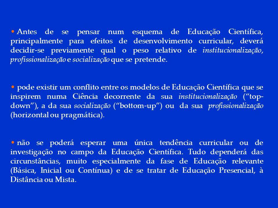 DCP 2006 Antes de se pensar num esquema de Educação Científica, principalmente para efeitos de desenvolvimento curricular, deverá decidir-se previamen
