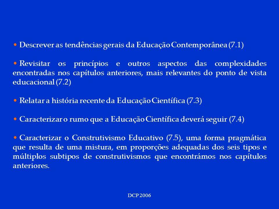 DCP 2006 Contudo, o paradigma de Educação Científica, especialmente na procura da optimização da eficiência, tem variado muito nas últimas décadas: Ano Tipo de AprendizagemPedagogia 1960 Aprendizagem por descoberta e condicionada pela lógica de disciplina Pedagogia por objectivos, aluno como cientista.