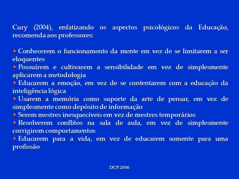 DCP 2006 Cury (2004), enfatizando os aspectos psicológicos da Educação, recomenda aos professores: Conhecerem o funcionamento da mente em vez de se li