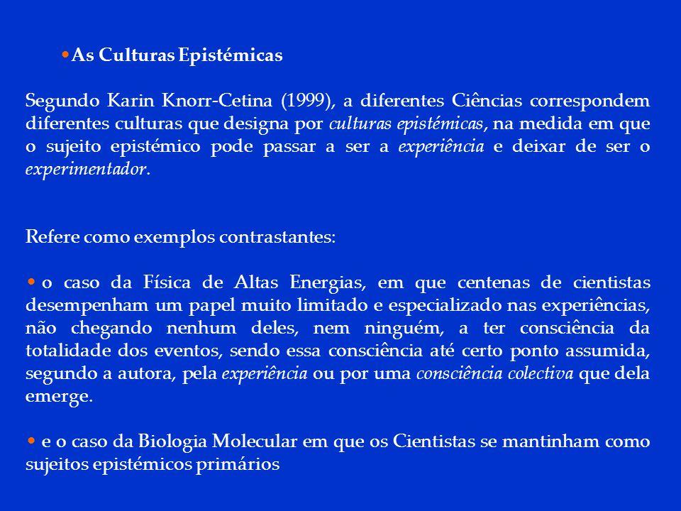 DCP 2006 As Culturas Epistémicas Segundo Karin Knorr-Cetina (1999), a diferentes Ciências correspondem diferentes culturas que designa por culturas epistémicas, na medida em que o sujeito epistémico pode passar a ser a experiência e deixar de ser o experimentador.