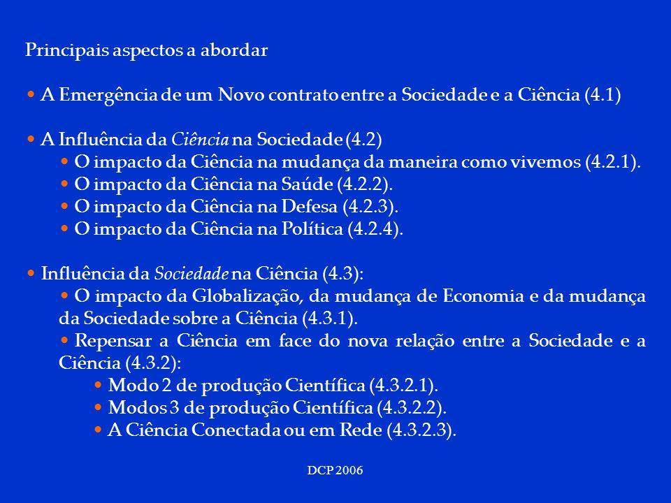 DCP 2006 Principais aspectos a abordar A Emergência de um Novo contrato entre a Sociedade e a Ciência (4.1) A Influência da Ciência na Sociedade (4.2) O impacto da Ciência na mudança da maneira como vivemos (4.2.1).