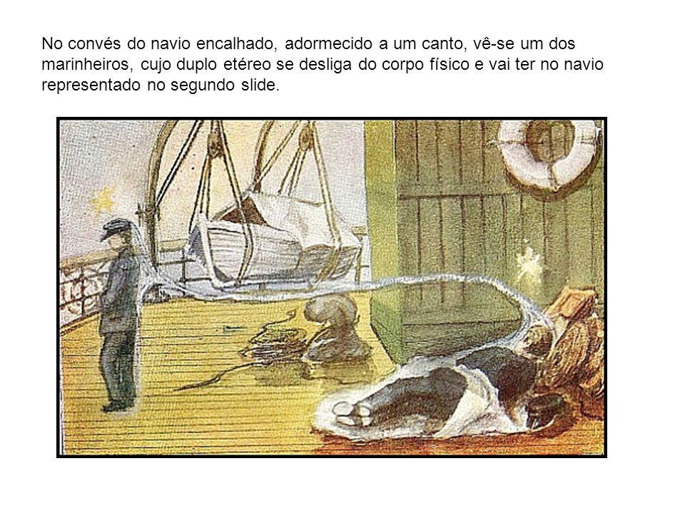 No convés do navio encalhado, adormecido a um canto, vê-se um dos marinheiros, cujo duplo etéreo se desliga do corpo físico e vai ter no navio represe