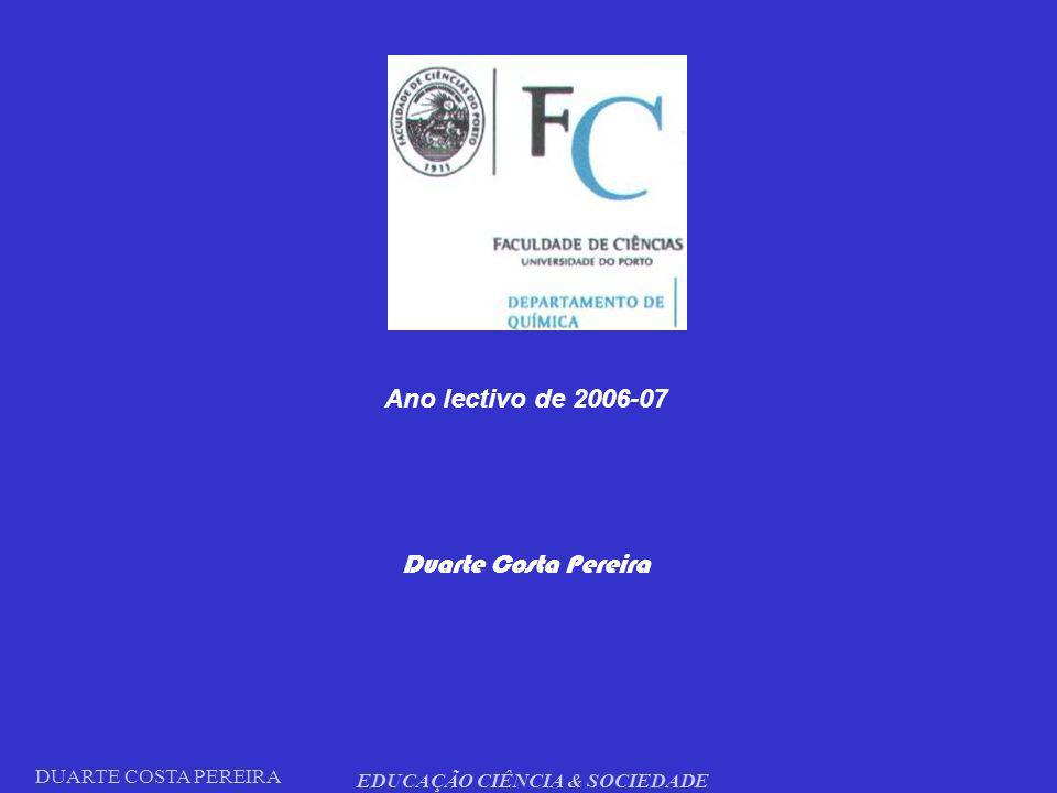 DUARTE COSTA PEREIRA EDUCAÇÃO CIÊNCIA & SOCIEDADE Ano lectivo de 2006-07 Duarte Costa Pereira