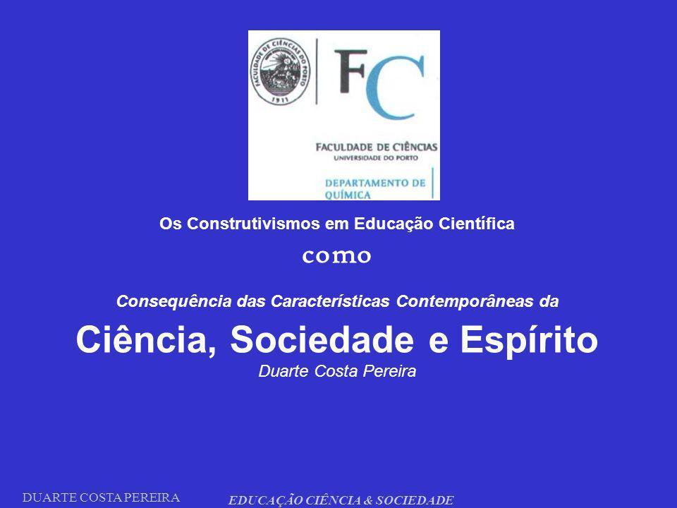 DUARTE COSTA PEREIRA EDUCAÇÃO CIÊNCIA & SOCIEDADE Os Construtivismos em Educação Científica como Consequência das Características Contemporâneas da Ci