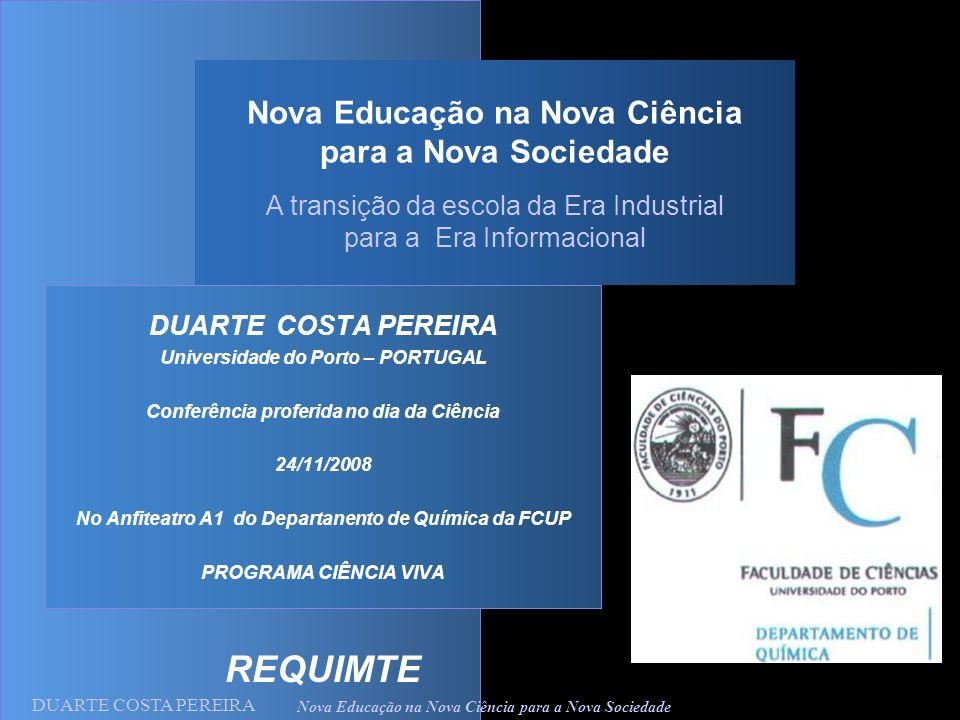 DUARTE COSTA PEREIRA Nova Educação na Nova Ciência para a Nova Sociedade DUARTE COSTA PEREIRA Universidade do Porto – PORTUGAL Conferência proferida n