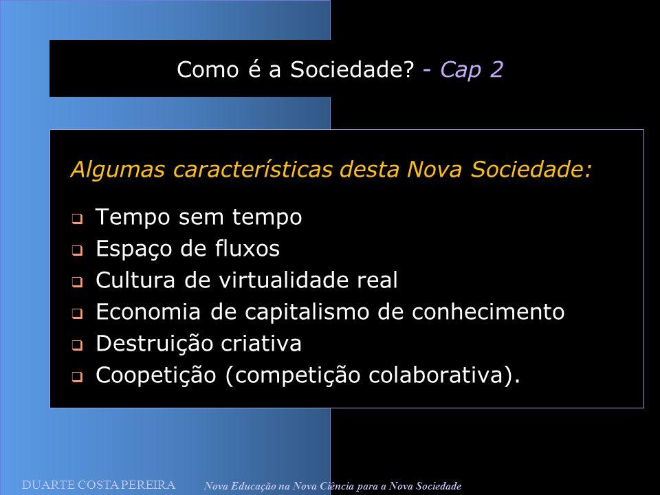 DUARTE COSTA PEREIRA Nova Educação na Nova Ciência para a Nova Sociedade Como é a Sociedade? - Cap 2 Algumas características desta Nova Sociedade: Tem