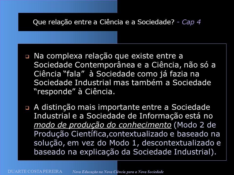 DUARTE COSTA PEREIRA Nova Educação na Nova Ciência para a Nova Sociedade Que relação entre a Ciência e a Sociedade? - Cap 4 Na complexa relação que ex