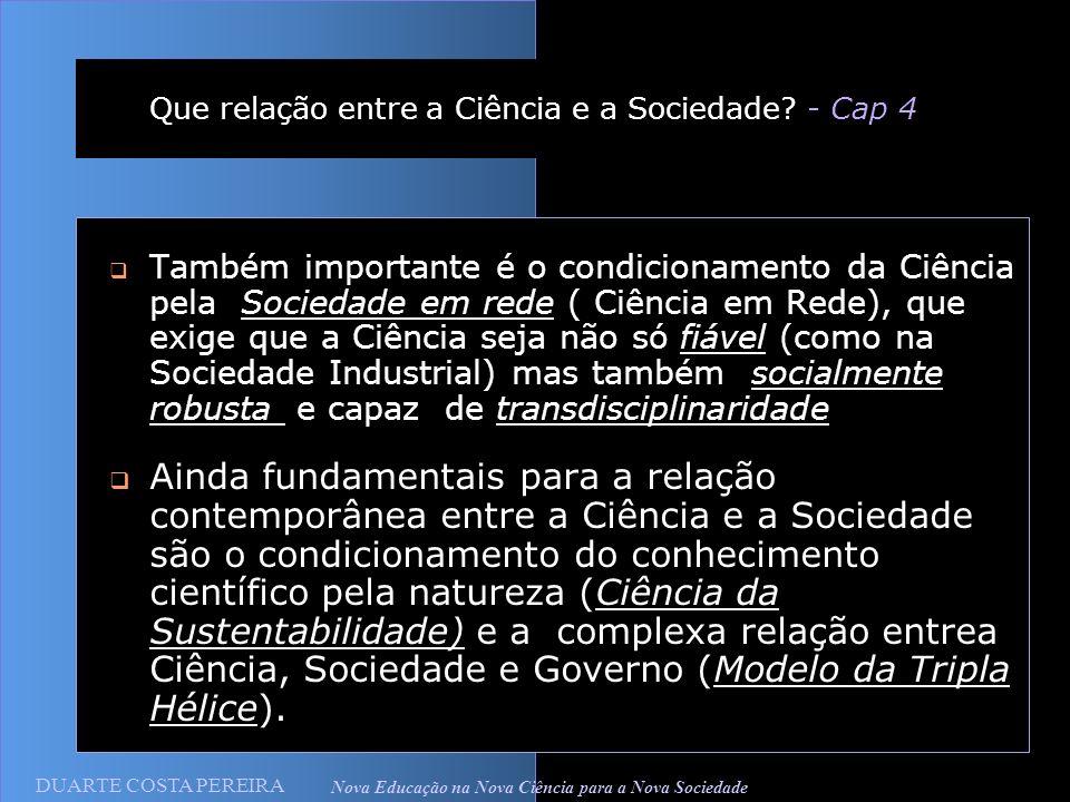 Que relação entre a Ciência e a Sociedade? - Cap 4 Também importante é o condicionamento da Ciência pela Sociedade em rede ( Ciência em Rede), que exi