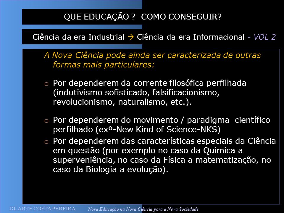 DUARTE COSTA PEREIRA Nova Educação na Nova Ciência para a Nova Sociedade A Nova Ciência pode ainda ser caracterizada de outras formas mais particulare