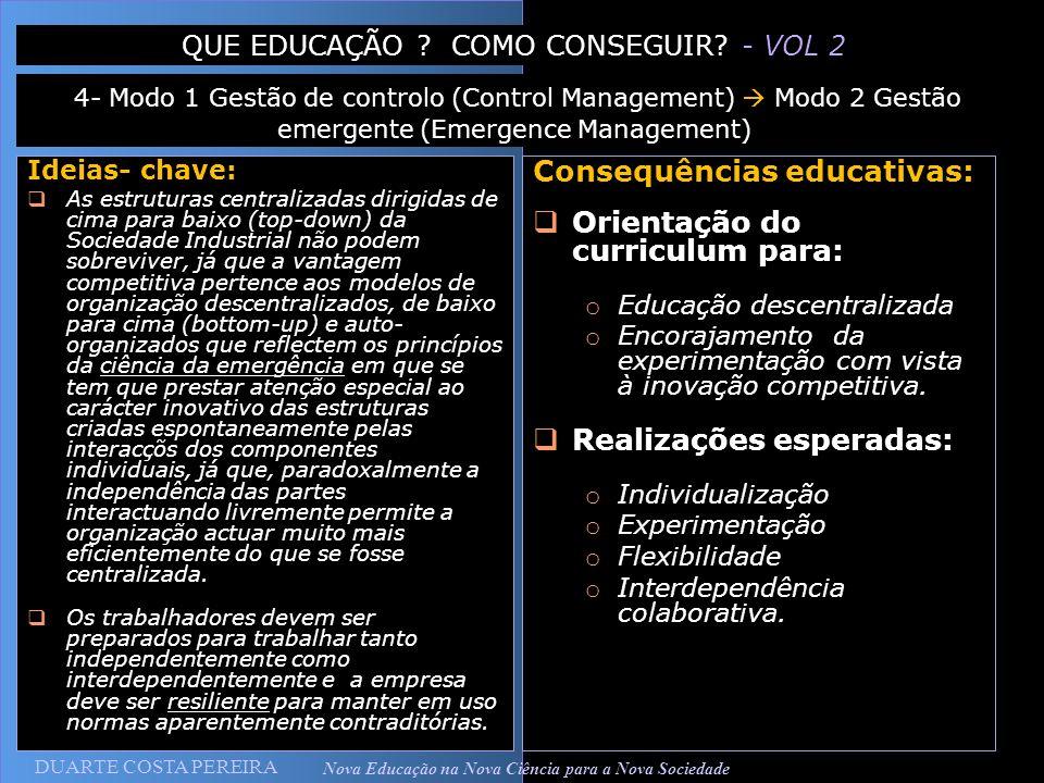 DUARTE COSTA PEREIRA Nova Educação na Nova Ciência para a Nova Sociedade Ideias- chave: As estruturas centralizadas dirigidas de cima para baixo (top-