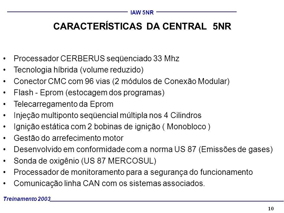 10 Treinamento 2003 IAW 5NR CARACTERÍSTICAS DA CENTRAL 5NR Processador CERBERUS seqüenciado 33 Mhz Tecnologia híbrida (volume reduzido) Conector CMC c