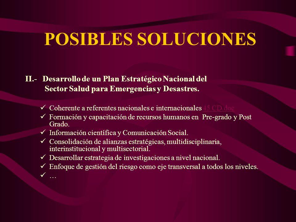 POSIBLES SOLUCIONES II.- Desarrollo de un Plan Estratégico Nacional del Sector Salud para Emergencias y Desastres. Coherente a referentes nacionales e