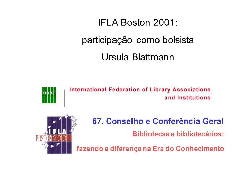 67. Conselho e Conferência Geral Bibliotecas e bibliotecários: fazendo a diferença na Era do Conhecimento IFLA Boston 2001: participação como bolsista