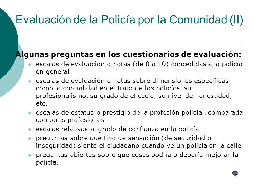Evaluación de la Policía por la Comunidad (II) Algunas preguntas en los cuestionarios de evaluación: escalas de evaluación o notas (de 0 a 10) concedi