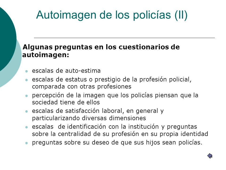 Autoimagen de los policías (II) Algunas preguntas en los cuestionarios de autoimagen: escalas de auto-estima escalas de estatus o prestigio de la prof