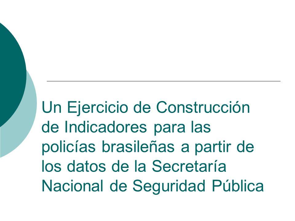 Un Ejercicio de Construcción de Indicadores para las policías brasileñas a partir de los datos de la Secretaría Nacional de Seguridad Pública